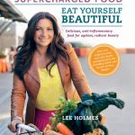 Eat Yourself Beautiful – 3 Recipes from Lee Holmes