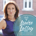 Louise Laffey – How to Work With The Intelligent Field