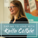 Daring to Lead with Kaila Colbin